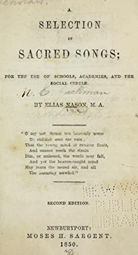 A selection of sacred songs, for the: Nason, Elias, 1811-1887