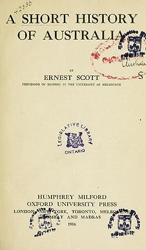 A short history of Australia (1916) [Reprint]: Scott, Ernest, Sir,