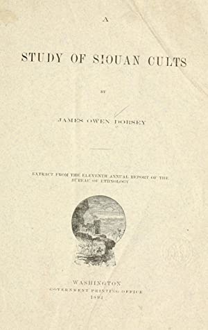 A study of Siouan cults [Reprint] (1894): Dorsey, James Owen,