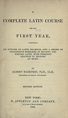 A complete Latin course for the first: Harkness, Albert, 1822-1907