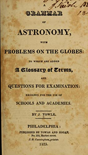 A grammar of astronomy, with problems on: Towle, J