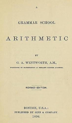 A grammar school arithmetic (1890) [Reprint]: Wentworth, G. A.