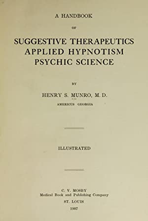 A handbook of suggestive therapeutics, applied hypnotism,: Munro, Henry S.(Henry