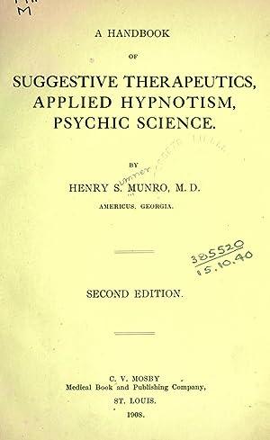 A handbook of suggestive therapeutics, applied hypnotism,: Munro, Henry Sumner,