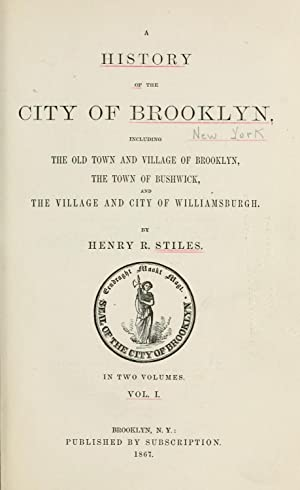 A history of the city of Brooklyn: Stiles, Henry Reed,