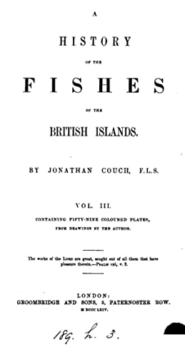 A history of the fishes of the: Jonathan Couch