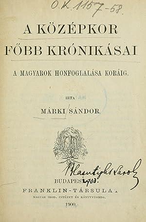 A középkor fbb krónikásai : a magyarok: Márki, Sándor, 1853-1925