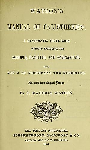 Watson's manual of calisthenics : a systematic: Watson, J. Madison