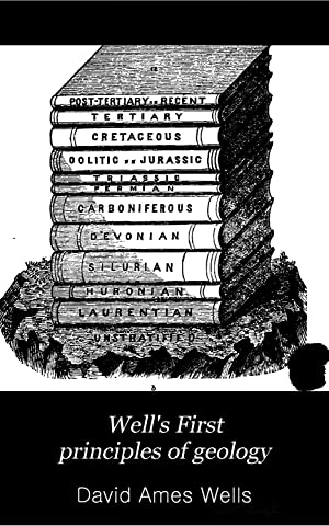 Well's First principles of geology: a textbook: David Ames Wells