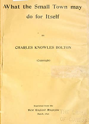 What the small town may do for: Bolton, Charles Knowles,