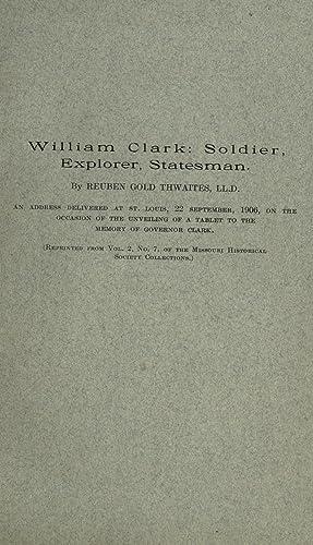 William Clark: soldier, explorer, statesman [Reprint]: Thwaites, Reuben Gold,