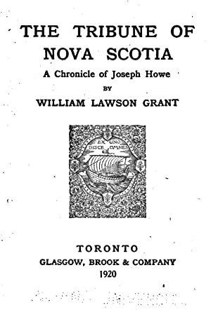 The Tribune of Nova Scotia: a chronicle: William Lawson Grant