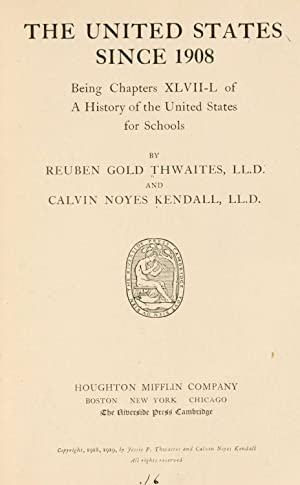 The United States since 1908 . [Reprint]: Thwaites, Reuben Gold,