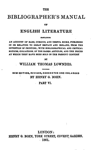 The bibliographer's manual of English literature: containing: William Thomas Lowndes