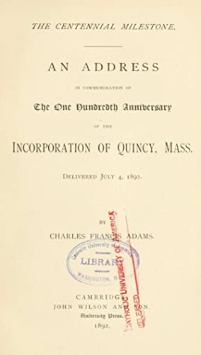 The centennial milestone. An address in commemoration: Adams, Charles Francis,