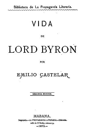 Vida de Lord Byron [Reprint] (1873): Emilio ( Castelar
