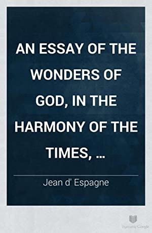 An essay of the wonders of God,: Espagne, Jean d',
