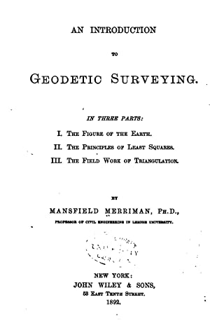 An introduction to geodetic surveying. In three: Merriman, Mansfield, 1848-1925