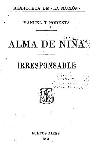 Alma de nina: Irresponsable [Reprint] (1903): Manuel T Podesta