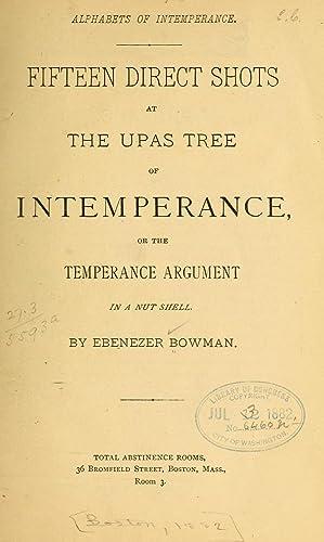 Alphabets of intemperance : fifteen direct shots: Bowman, Ebenezer