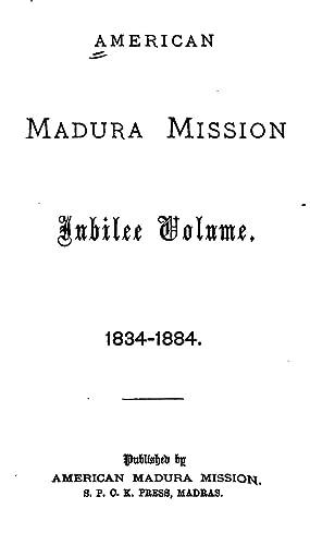 American Madura Mission Jubilee Volume, 1834-1884.: 1834-1884: American Madura Mission,