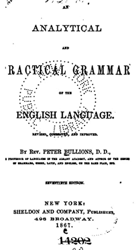 An Analytical and Practical Grammar of the: Peter Bullions
