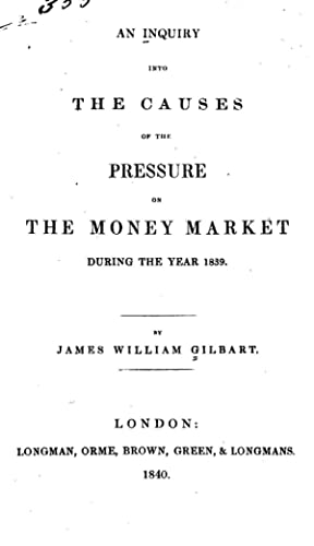 An Inquiry Into the Causes of the: James William Gilbart