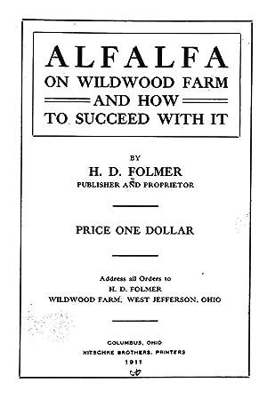 Alfalfa on Wildwood Farm and how to: Folmer, Henry Daniel,