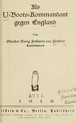 Als U-boots-kommandant gegen England (1916) [Reprint]: Forstner, Georg-Günther, Freiherr