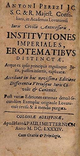 AntonI PerezI . Institutiones imperiales, erotematibus distinctae,: Antonio PÃ rez
