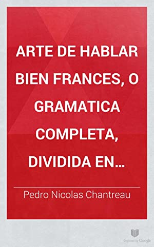 Arte de hablar bien frances, o gramatica: Pedro Nicolas Chantreau