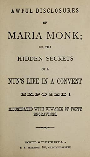 Awful disclosures of Maria Monk, or, The: Monk, Maria, -1850