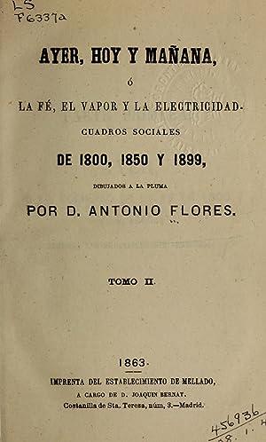 Ayer, hoy y mañana; ó la fé,: Flores, Antonio, 1818-1865