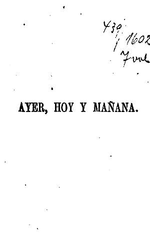 Ayer, hoy y mañana; ó, La fé,: Flores, Antonio, 1821-1865