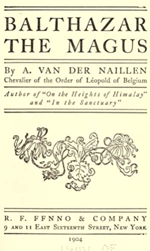 Balthazar the magus (1904) [Reprint]: Van der Naillen,