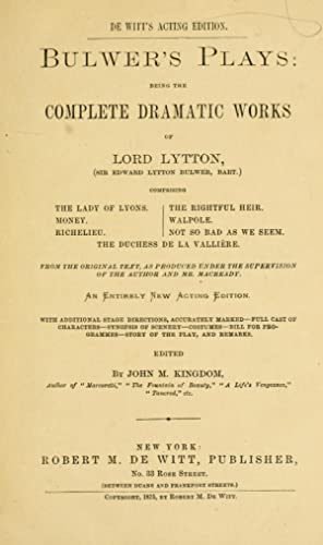 Bulwer's plays: being the complete dramatic works: Lytton, Edward Bulwer