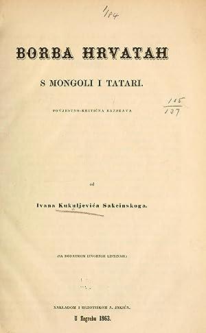 Borba Hrvatah s Mongoli i Tatari (1863): Kukuljevic-Sakcinski, Ivan, 1816-1889.
