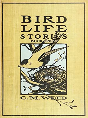 Bird life stories, comp. from the writings: Weed, Clarence Moores,