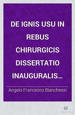 De ignis usu in rebus chirurgicis dissertatio: Angelo Francesco Bianchessi