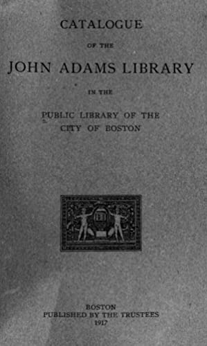 Catalogue of the John Adams library in: Boston Public Library.