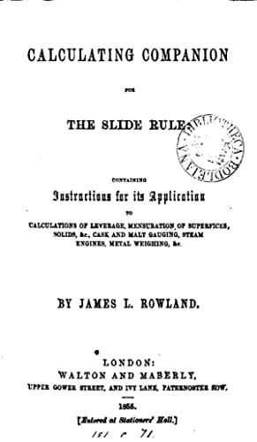 Calculating companion for the slide rule (1855): James L. Rowland