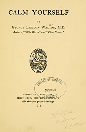 Calm yourself (1913) [Reprint]: Walton, George Lincoln,