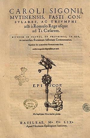 Caroli Sigonii Fasti consulares, ac triumphi acti: Carlo Sigonio