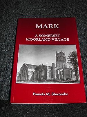Mark a Somerset Moorland Village: SLOCOMBE, PAMELA M.