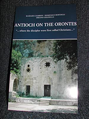 Antioch on the Orontes '. Where the Disciples Were First Called Christians.'