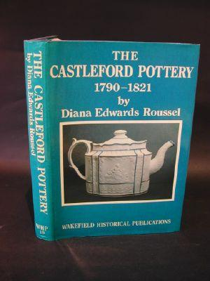 The Castleford Pottery, 1790-1821: Roussel, Diana Edwards