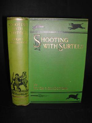 Shooting with Surtees Including the shooting Exploits: Gladstone, Hugh S.