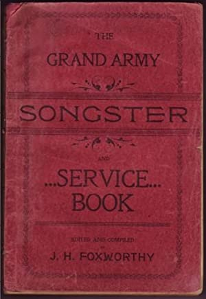 "The Grand Army Songster and Service Book. ""In Three Parts"": Foxworthy, J. H,"