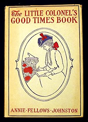 The Little Colonel's Good Times Book.: Johnston, Annie Fellows.