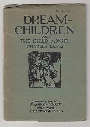 Dream-Children and The Child Angel.: Lamb, Charles.